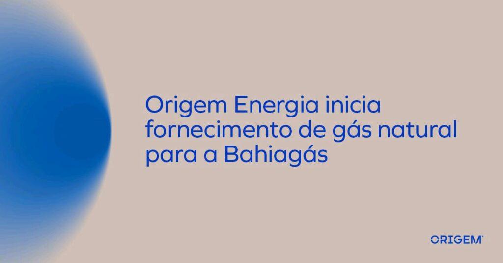 Origem Energia é novo supridor da Bahiagás
